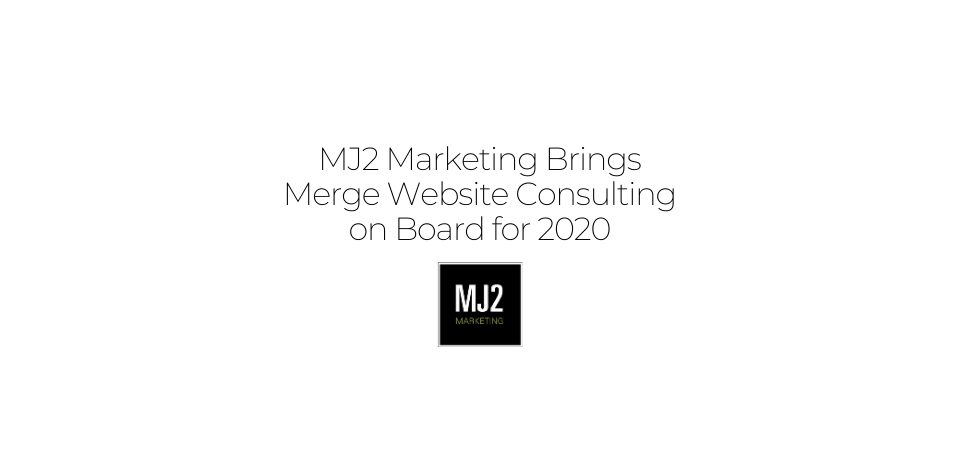 MJ2 Marketing Brings Merge Website Consulting on Board for 2020